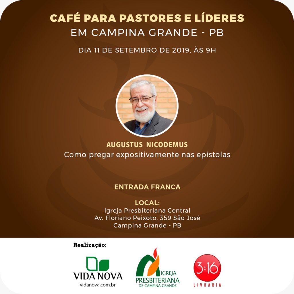 Café para pastores e líderes em Campina Grande - PB Com o pastor Augustus Nicodemus Dia 11 de setembro de 2019, às 9h